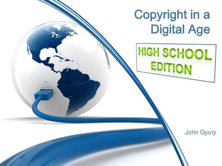 Copyright in a Digital Age<br />High School<br />Edition<br />John Gyory<br />