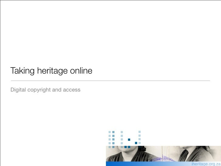 Taking heritage online  Digital copyright and access