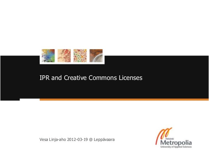 IPR and Creative Commons Licenses          Vesa Linja-aho 2012-03-19 @ Leppävaara19/3/12                     Helsinki Metr...