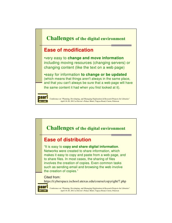 Challenges of the digital environmentEase of modification•very easy to change and move informationincluding moving resourc...