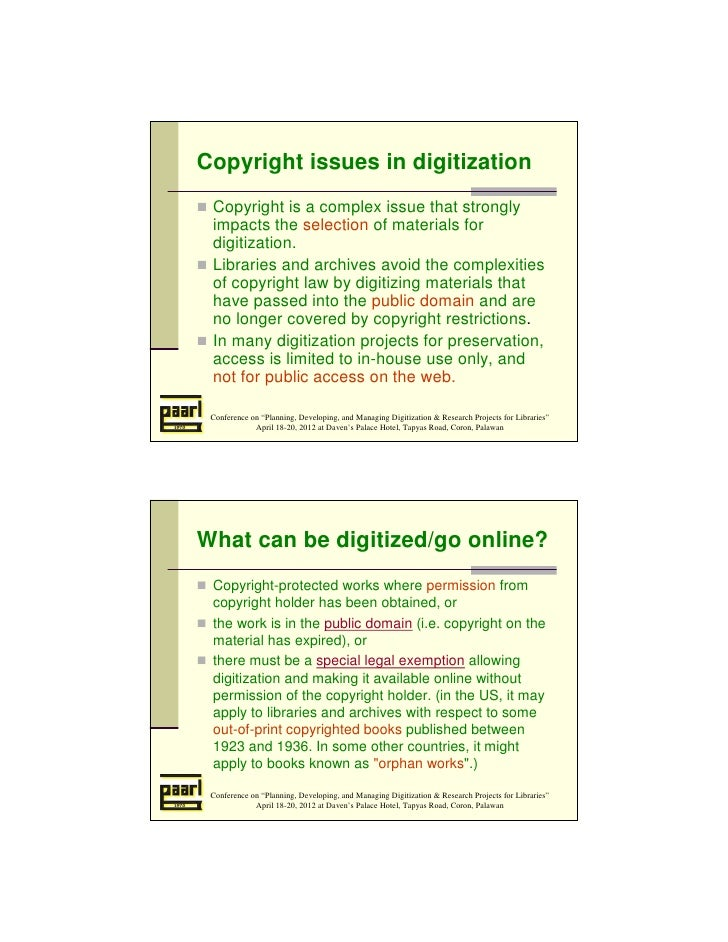 Copyright issues in digitization Copyright is a complex issue that strongly impacts the selection of materials for digitiz...