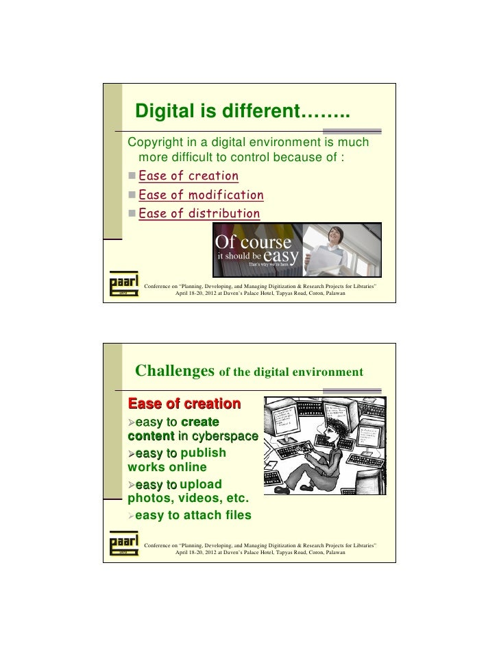 Digital is different……..Copyright in a digital environment is much more difficult to control because of : Ease of creation...