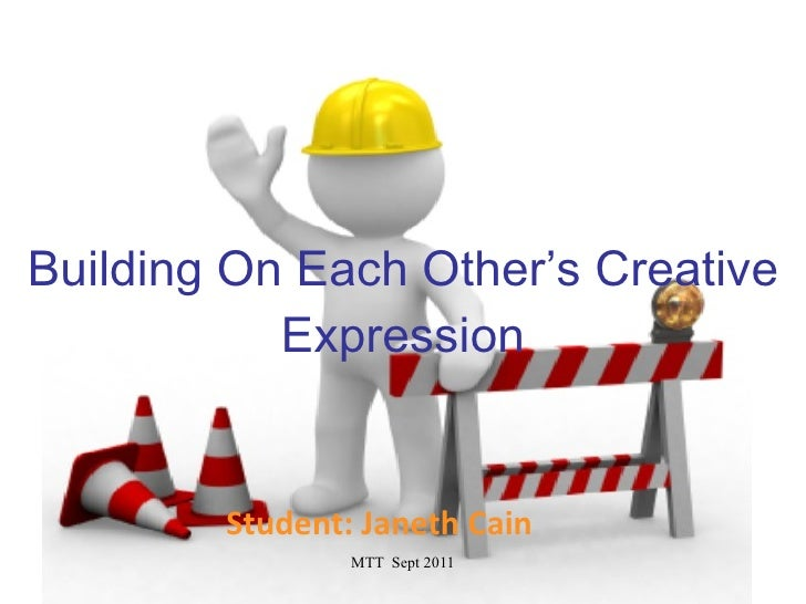 Building On Each Other's Creative Expression Student: Janeth Cain