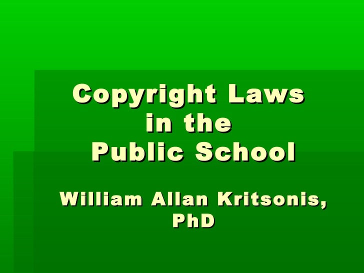 Copyright Laws     in the  Public SchoolW illiam Allan Kritsonis,           PhD