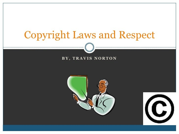 Copyright Laws and Respect       BY, TRAVIS NORTON