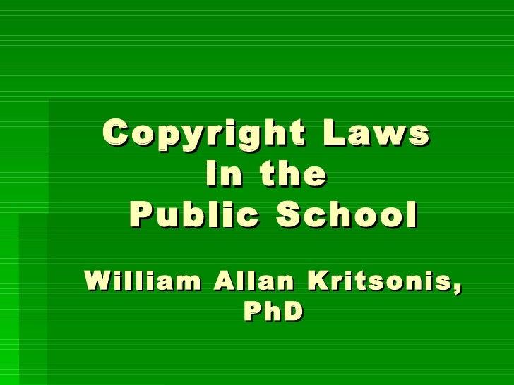 Copyright Laws      in the   Public School W illiam Allan Kritsonis,            PhD
