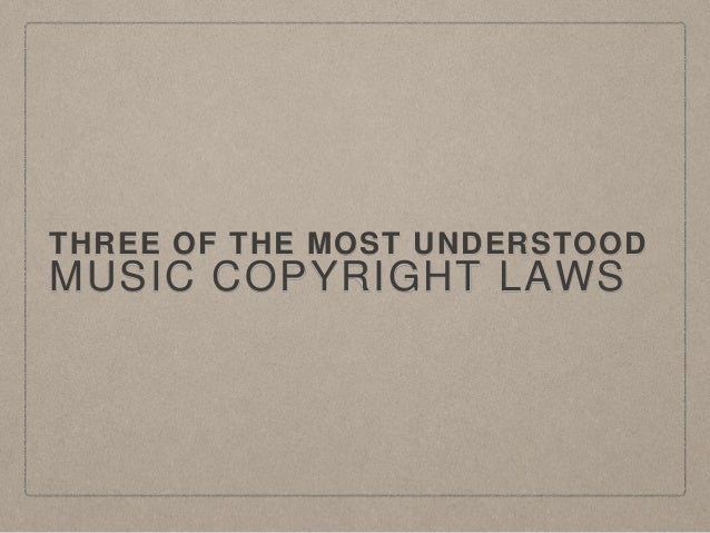 THREE OF THE MOST UNDERSTOOD MUSIC COPYRIGHT LAWS