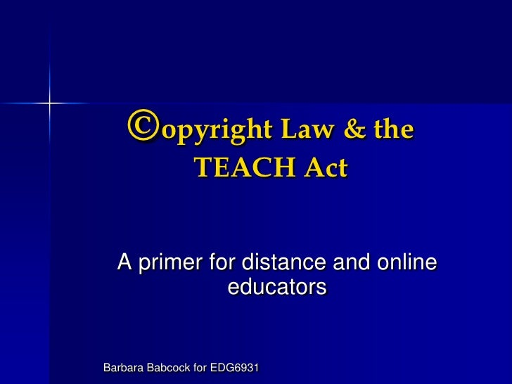 ©opyright Law & the TEACH Act<br />A primer for distance and online educators<br />Barbara Babcock for EDG6931<br />
