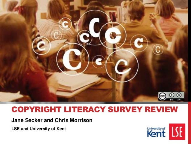 Jane Secker and Chris Morrison LSE and University of Kent COPYRIGHT LITERACY SURVEY REVIEW