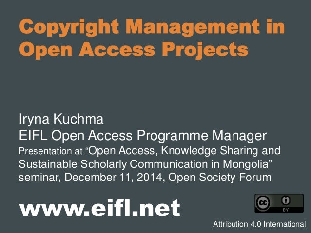 "Copyright Management in Open Access Projects Iryna Kuchma EIFL Open Access Programme Manager Presentation at ""Open Access,..."