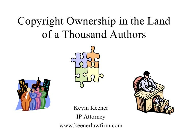 Copyright Ownership in the Land of a Thousand Authors Kevin Keener IP Attorney www.keenerlawfirm.com