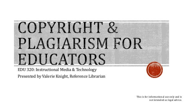 EDU 320: Instructional Media & Technology  Presented by Valerie Knight, Reference Librarian  This is for informational use...
