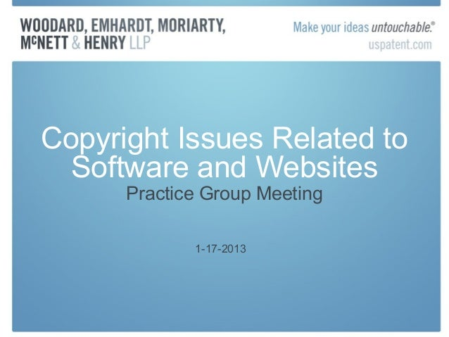 Copyright Issues Related to  Software and Websites      Practice Group Meeting             1-17-2013