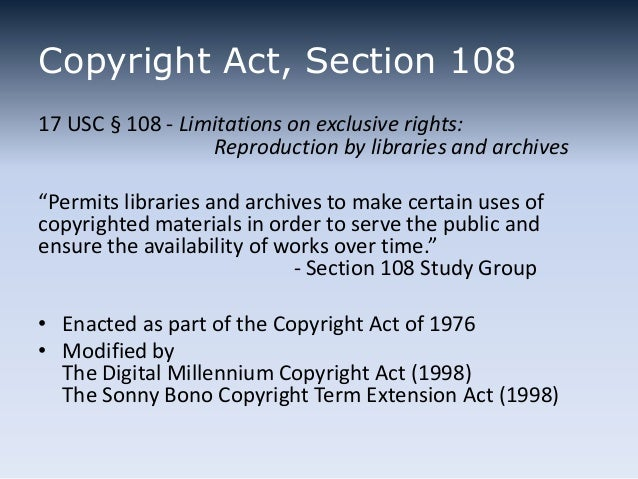 """Copyright Act, Section 108 17 USC § 108 - Limitations on exclusive rights: Reproduction by libraries and archives """"Permits..."""