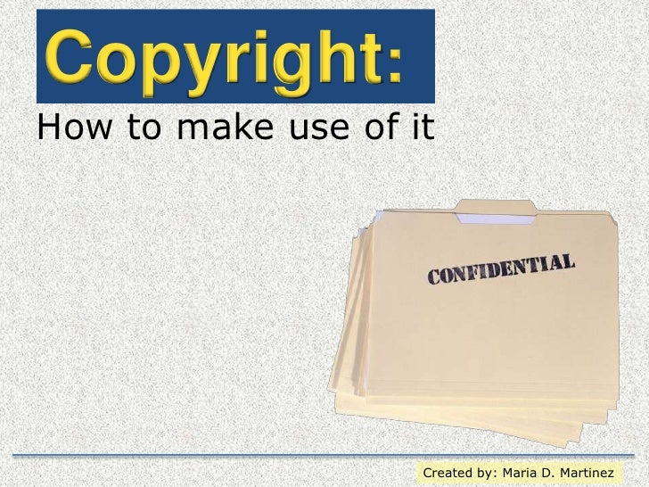 Copyright: <br />How to make use of it<br />Created by: Maria D. Martinez<br />