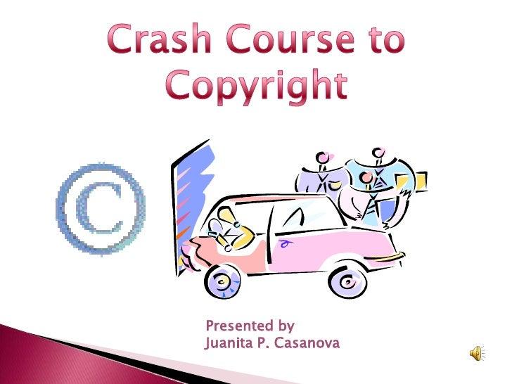 Crash Course to Copyright<br />Presented by<br />Juanita P. Casanova<br />