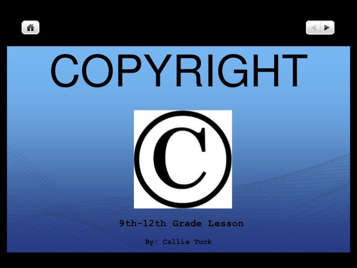 COPYRIGHT<br /> 9th-12th Grade Lesson<br />By: Callie Tuck<br />