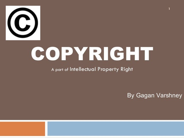 COPYRIGHT A part of Intellectual Property Right By Gagan Varshney 1