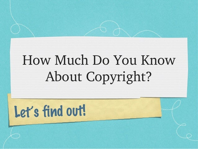 HowMuchDoYouKnow    AboutCopyright?Let's find out!