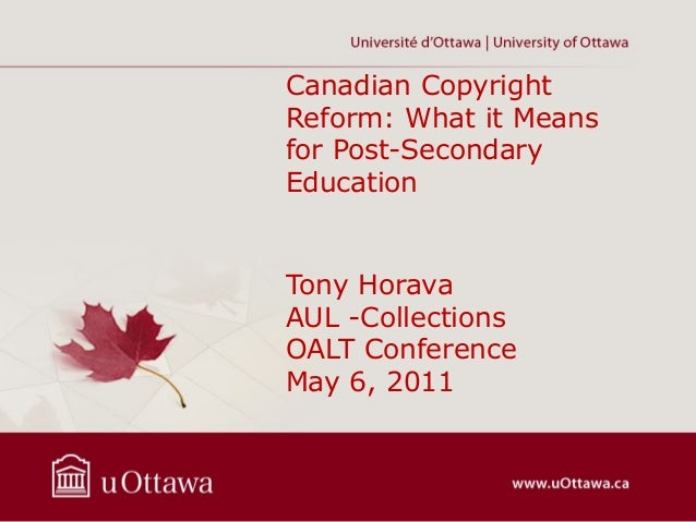 Canadian CopyrightReform: What it Meansfor Post-SecondaryEducationTony HoravaAUL -CollectionsOALT ConferenceMay 6, 2011