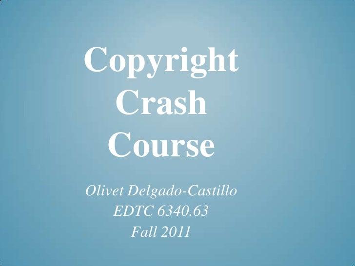 Copyright CrashCourse<br />Olivet Delgado-Castillo<br />EDTC 6340.63<br />Fall 2011<br />