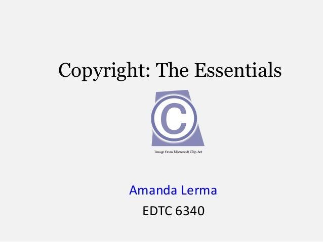 Copyright: The EssentialsAmanda LermaEDTC 6340Image from Microsoft Clip Art
