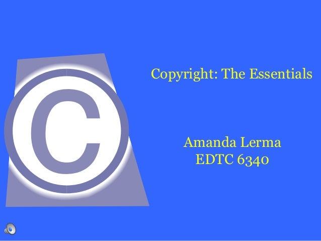 Copyright: The Essentials Amanda Lerma EDTC 6340