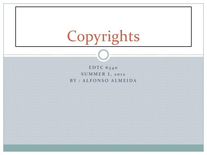 Copyrights        EDTC 6340    SUMMER I, 2012BY : A L FO N S O A L ME I DA
