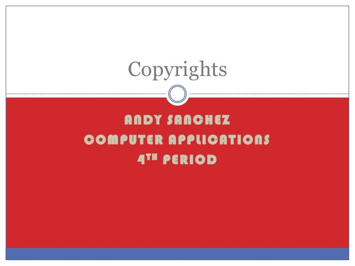 Copyrights   ANDY SANCHEZCOMPUTER APPLICATIONS     4 TH PERIOD