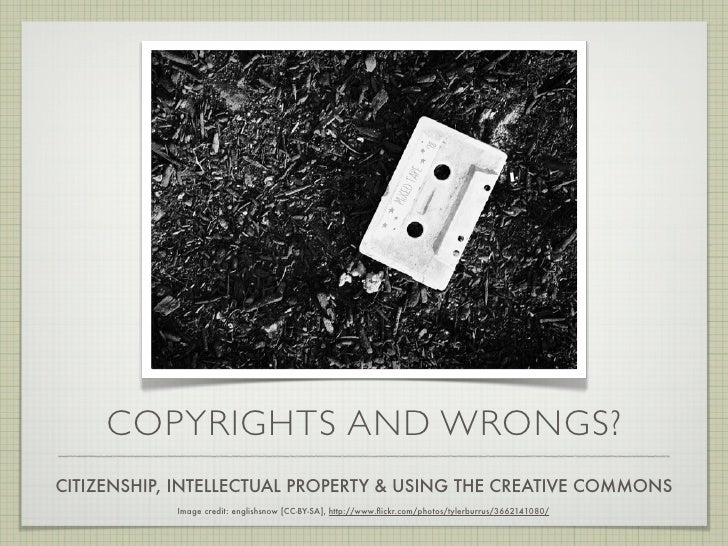 COPYRIGHTS AND WRONGS? CITIZENSHIP, INTELLECTUAL PROPERTY & USING THE CREATIVE COMMONS             Image credit: englishsn...