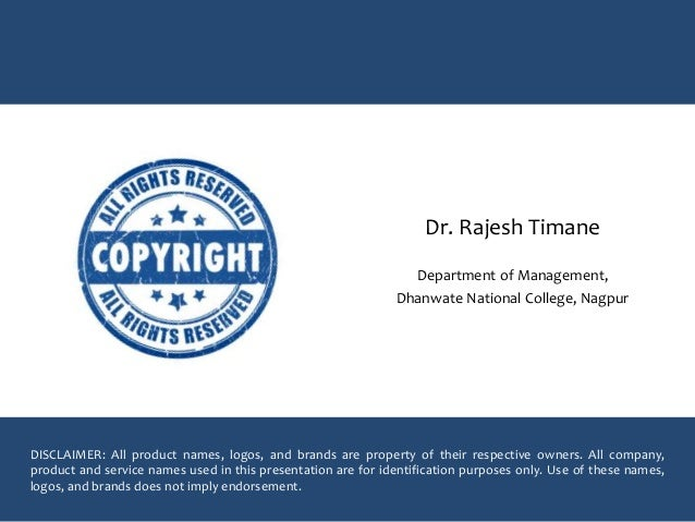 Dr. Rajesh Timane Department of Management, Dhanwate National College, Nagpur DISCLAIMER: All product names, logos, and br...