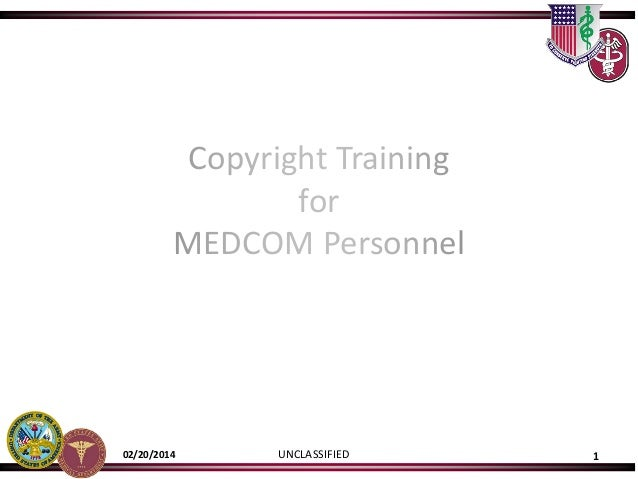 UNCLASSIFIED 102/20/2014 Copyright Training for MEDCOM Personnel