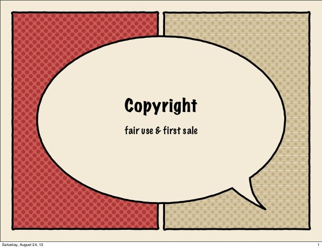 Copyright fair use & first sale 1Saturday, August 24, 13