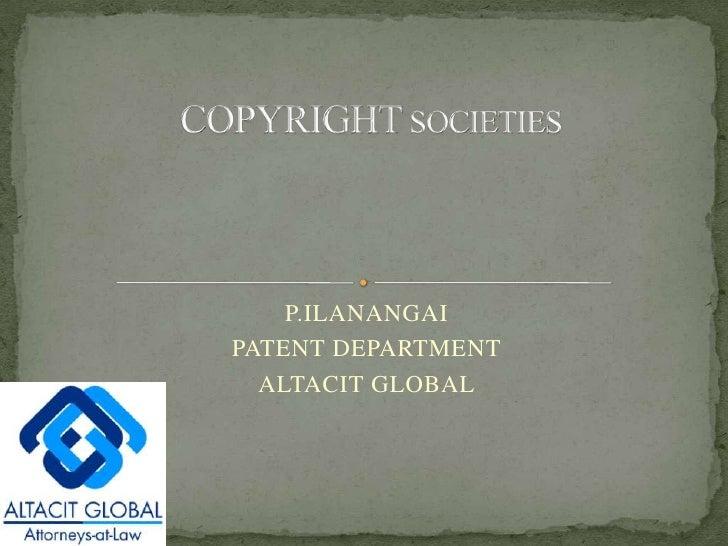COPYRIGHT SOCIETIES<br />P.ILANANGAI<br />PATENT DEPARTMENT<br />ALTACIT GLOBAL<br />