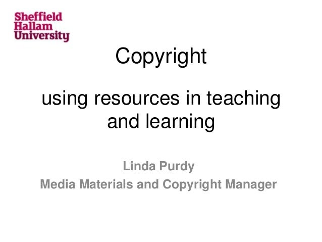 Copyright using resources in teaching and learning Linda Purdy Media Materials and Copyright Manager