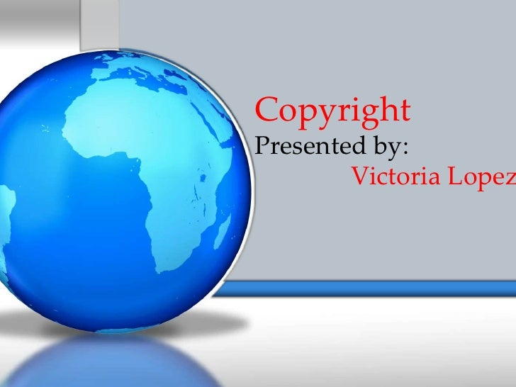Copyright <br />Presented by: <br />Victoria Lopez<br />