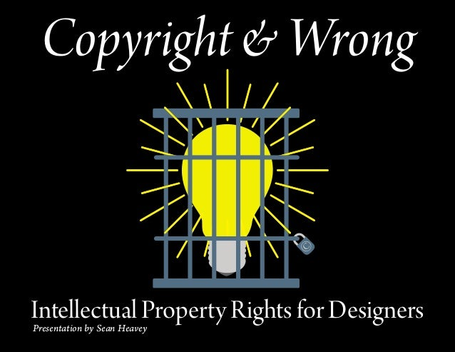 Copyright & Wrong Intellectual Property Rights for Designers Presentation by Sean Heavey