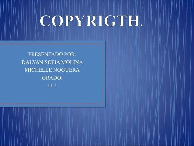 PRESENTADO POR: DALYAN SOFIA MOLINA MICHELLE NOGUERA GRADO: 11-1