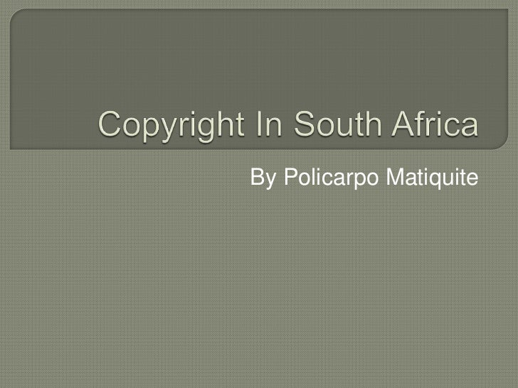 Copyright In South Africa<br />By PolicarpoMatiquite<br />