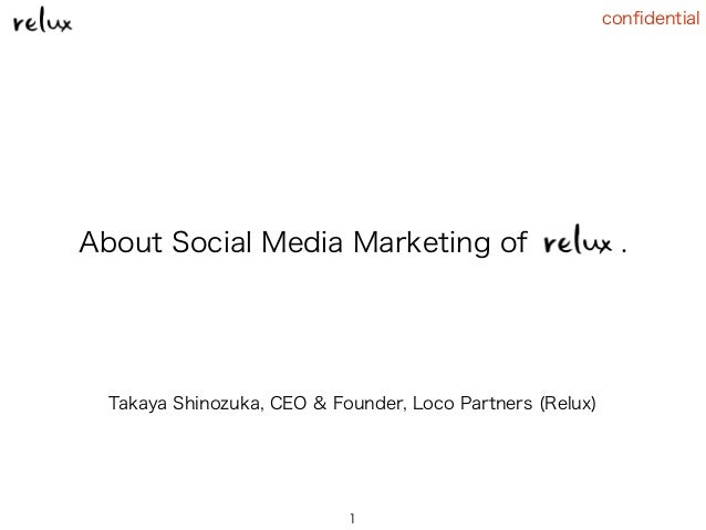 confidential About Social Media Marketing of . Takaya Shinozuka, CEO & Founder, Loco Partners (Relux) 1