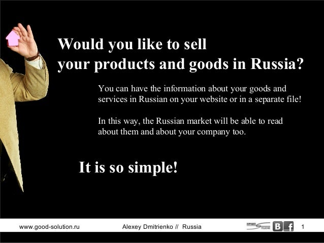 Would you like to sell            your products and goods in Russia?                       You can have the information ab...