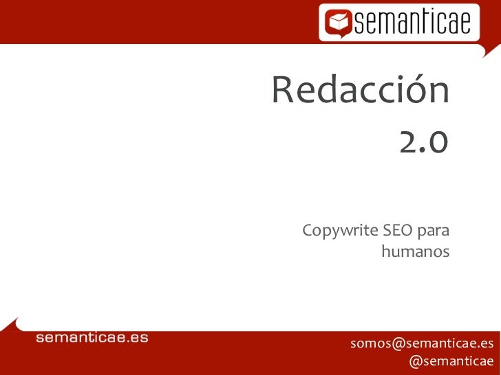 Redacción       2.0  Copywrite SEO para               humanos          somos@semanticae.es                @semanti...