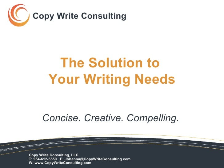 The Solution to  Your Writing Needs Concise. Creative. Compelling.   Copy Write Consulting  Copy Write Consulting, LLC  T:...