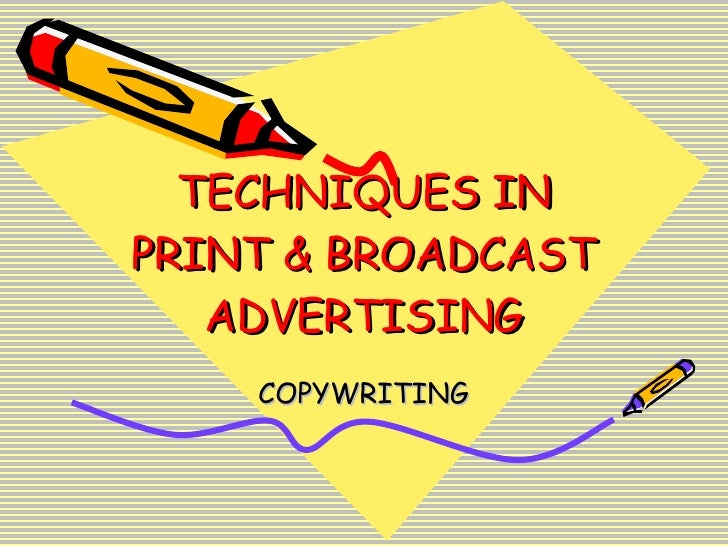 TECHNIQUES IN PRINT & BROADCAST ADVERTISING COPYWRITING