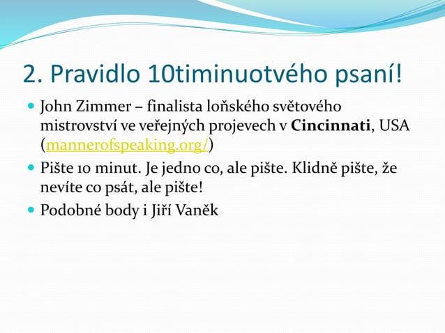 2. Pravidlo 10timinuotvého psaní!  John Zimmer – finalista loňského světového mistrovství ve veřejných projevech v Cincin...