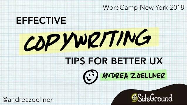 Copywriting EFFECTIVE TIPS FOR BETTER UX p Andrea zoellner @andreazoellner WordCamp New York 2018
