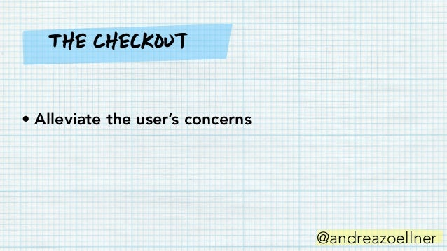 @andreazoellner • Alleviate the user's concerns • Motivate action The Checkout