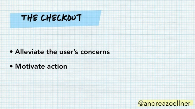 @andreazoellner • Alleviate the user's concerns • Motivate action • Turn an empty state into a trigger The Checkout