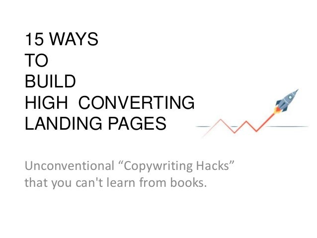 """15 WAYS TO BUILD HIGH CONVERTING LANDING PAGES Unconventional """"Copywriting Hacks"""" that you can't learn from books."""
