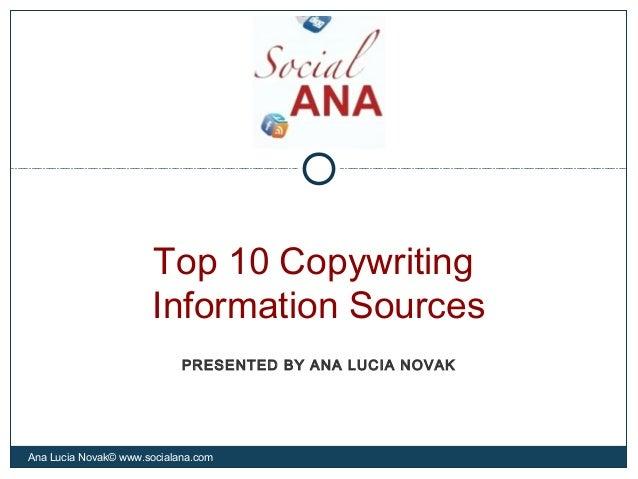 Top 10 CopywritingInformation SourcesAna Lucia Novak© www.socialana.comPRESENTED BY ANA LUCIA NOVAK